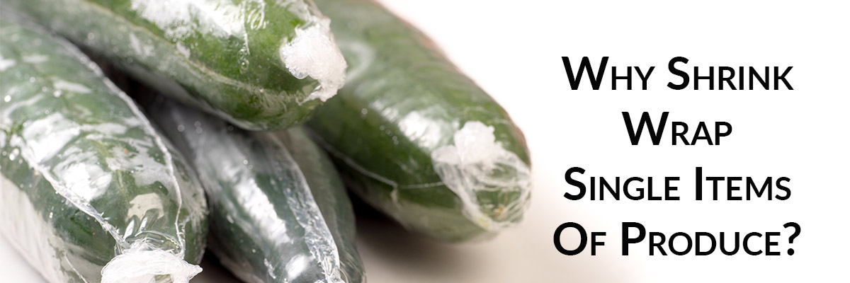Why Shrink Wrap Single Items Of Produce? Pros and Cons.