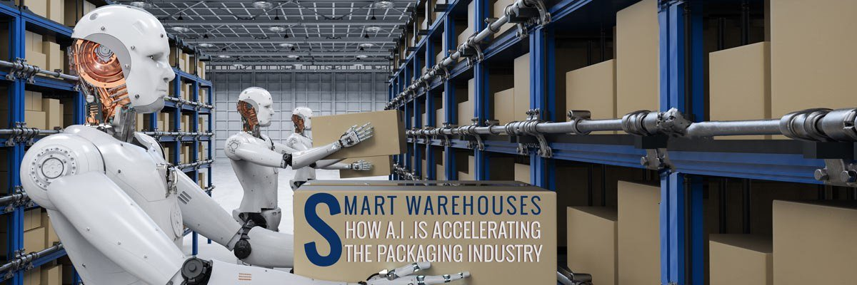 Smart Warehouses Are Here: AI Accelerating The Packaging Industry