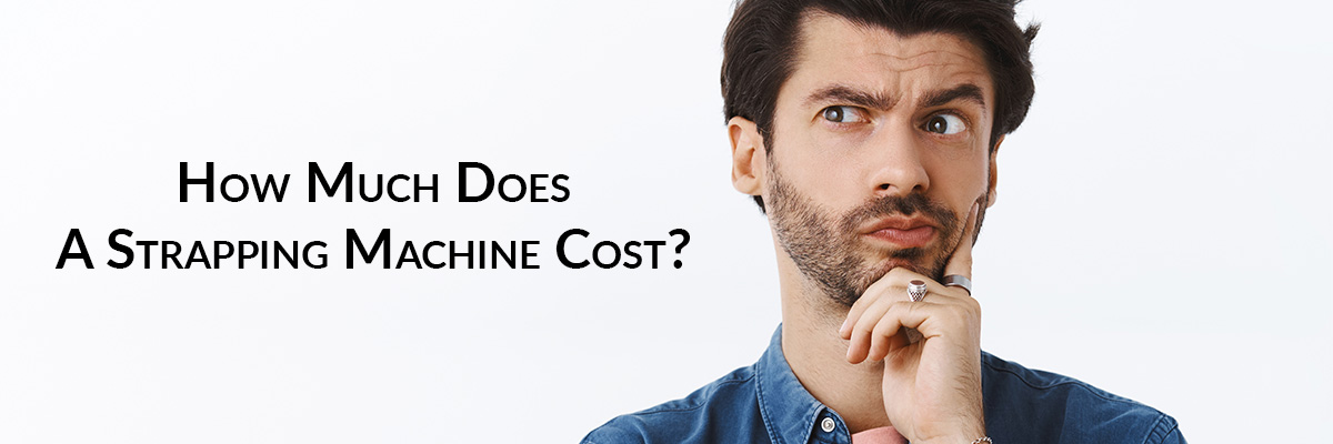How Much Does A Strapping Machine Cost?