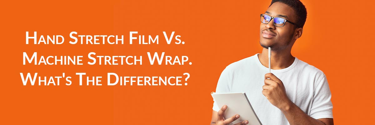Hand Stretch Film Vs. Machine Stretch Wrap. What's The Difference?