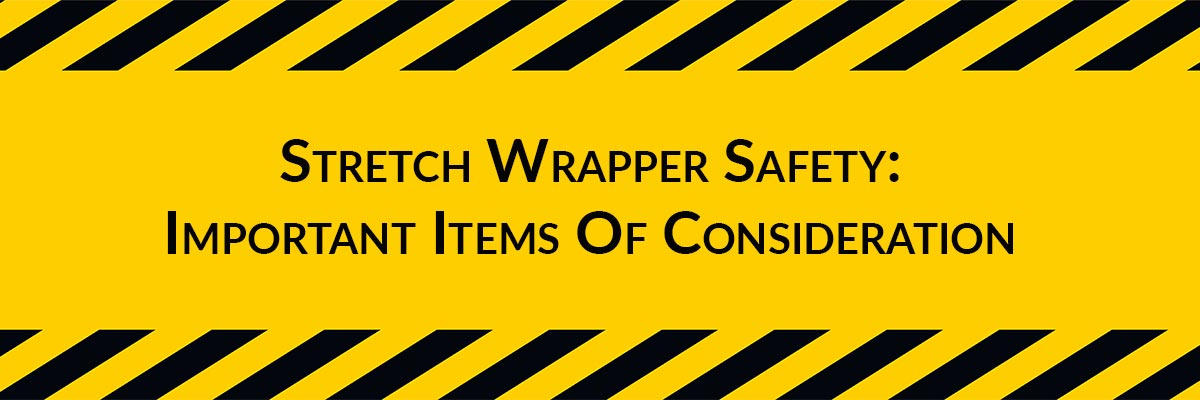 Stretch Wrapper Safety: Important Items Of Consideration