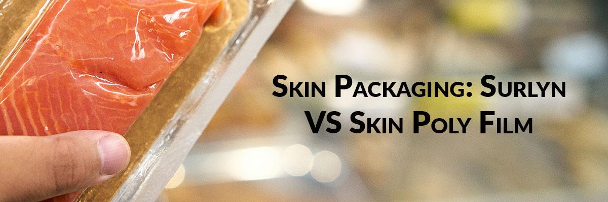 Skin Packaging: Surlyn VS Skin Poly Film
