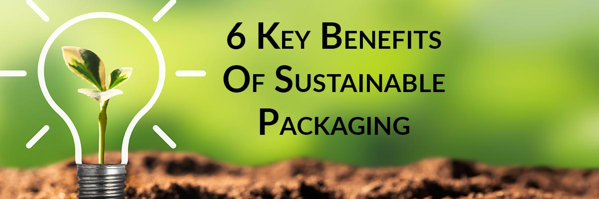 6 Key Benefits Of Sustainable Packaging
