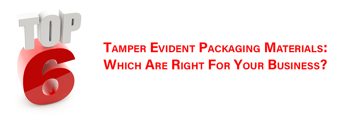 The Top 6 Tamper Evident Packaging Materials: Types, Uses, & Benefits.