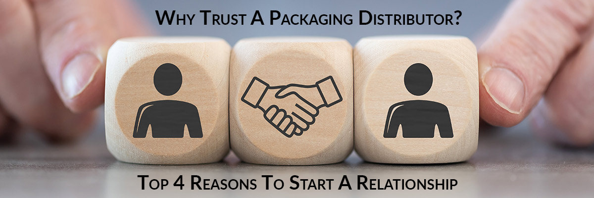 The Top 4 Reasons You Can Trust A Packaging Distributor