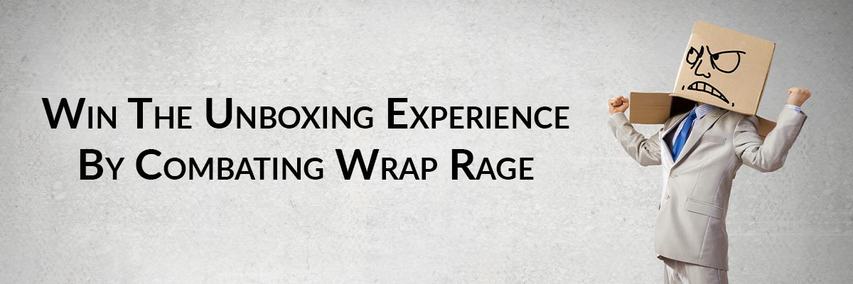 Win The Unboxing Experience By Combating Wrap Rage