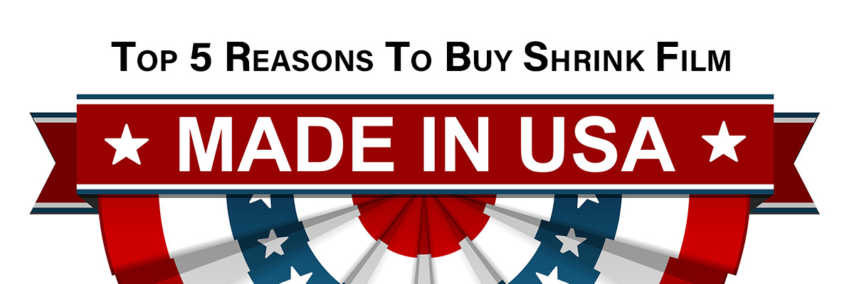 Top 5 Reasons To Buy Shrink Film Made In The USA
